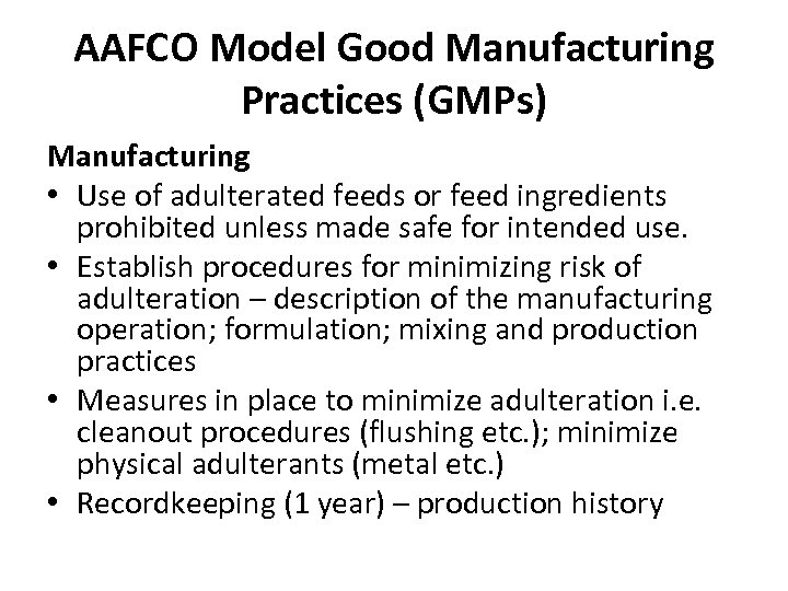 AAFCO Model Good Manufacturing Practices (GMPs) Manufacturing • Use of adulterated feeds or feed