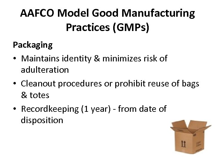 AAFCO Model Good Manufacturing Practices (GMPs) Packaging • Maintains identity & minimizes risk of