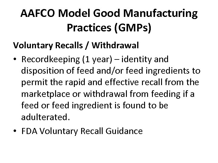 AAFCO Model Good Manufacturing Practices (GMPs) Voluntary Recalls / Withdrawal • Recordkeeping (1 year)