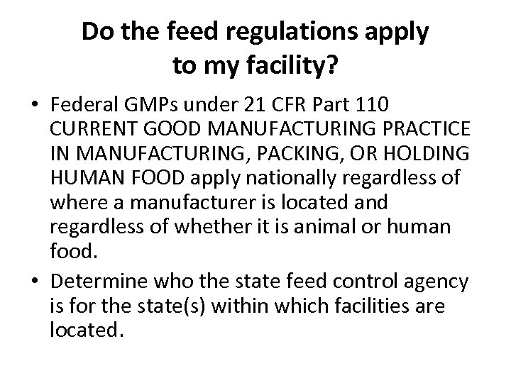 Do the feed regulations apply to my facility? • Federal GMPs under 21 CFR