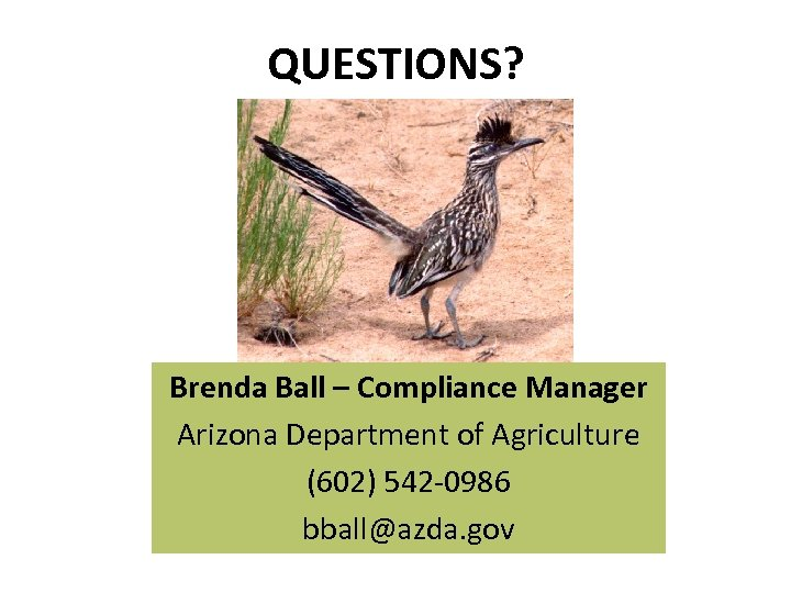 QUESTIONS? Brenda Ball – Compliance Manager Arizona Department of Agriculture (602) 542 -0986 bball@azda.