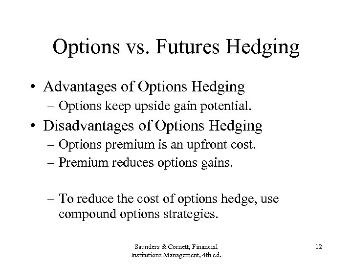 Options vs. Futures Hedging • Advantages of Options Hedging – Options keep upside gain