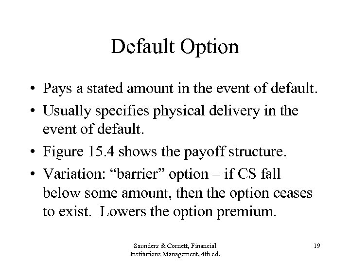 Default Option • Pays a stated amount in the event of default. • Usually
