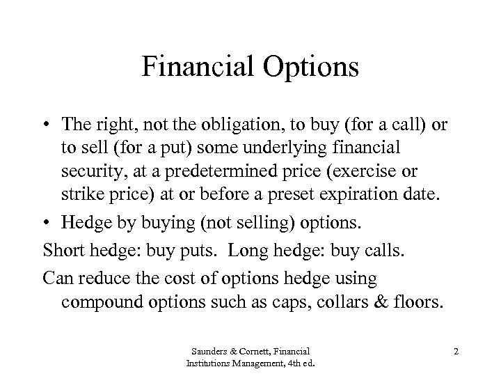Financial Options • The right, not the obligation, to buy (for a call) or