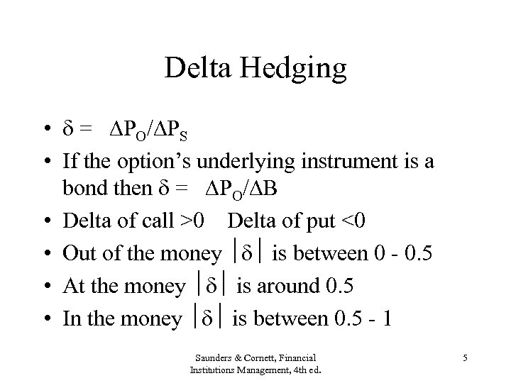Delta Hedging • = PO/ PS • If the option's underlying instrument is a