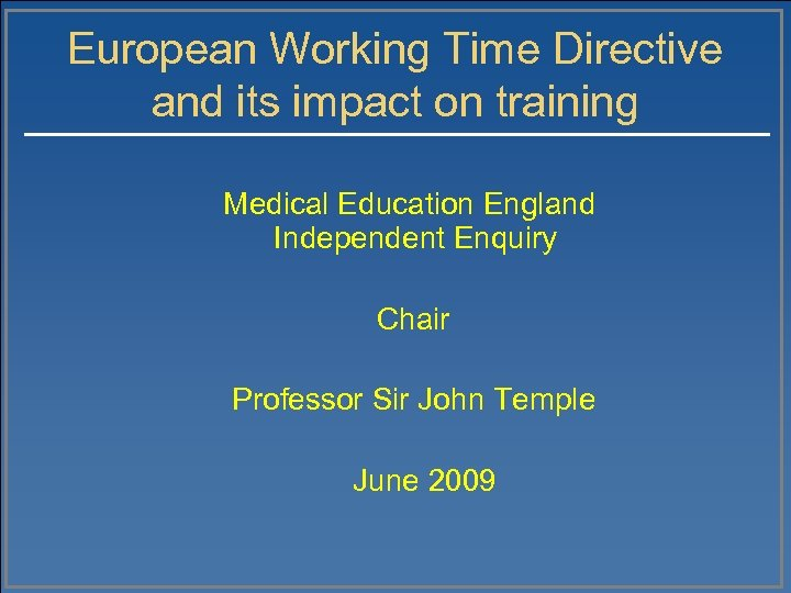 European Working Time Directive and its impact on training Medical Education England Independent Enquiry