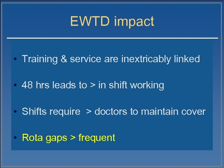 EWTD impact • Training & service are inextricably linked • 48 hrs leads to