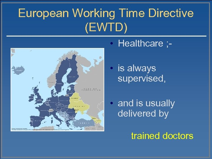 European Working Time Directive (EWTD) • Healthcare ; • is always supervised, • and