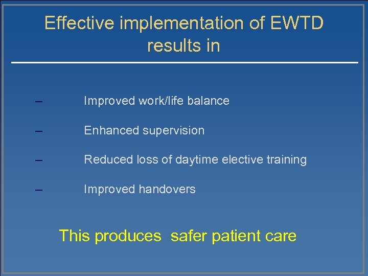 Effective implementation of EWTD results in – Improved work/life balance – Enhanced supervision –