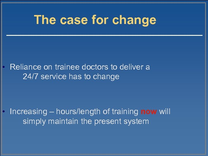 The case for change • Reliance on trainee doctors to deliver a 24/7 service
