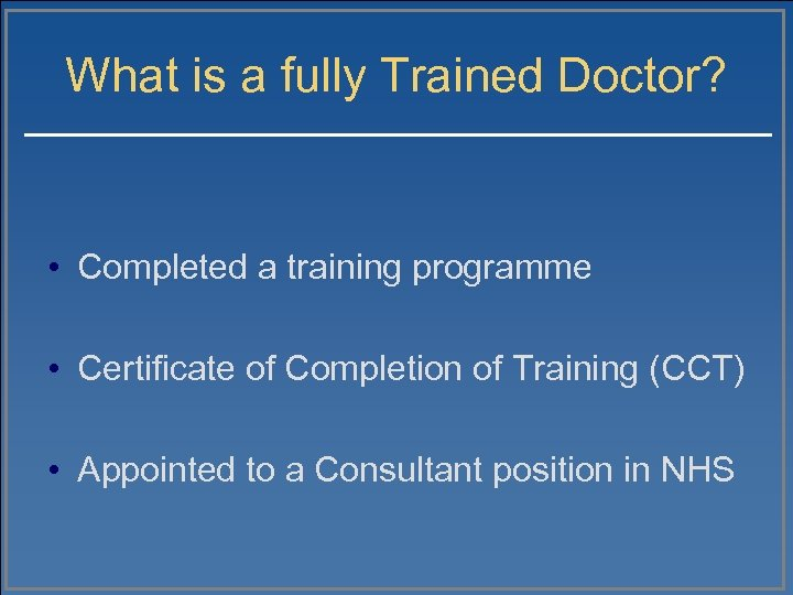 What is a fully Trained Doctor? • Completed a training programme • Certificate of