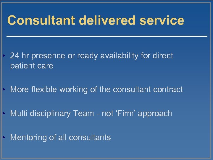 Consultant delivered service • 24 hr presence or ready availability for direct patient care