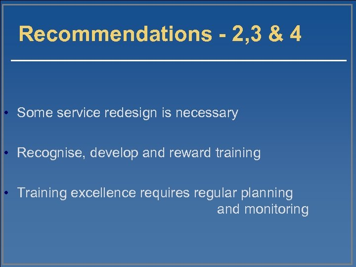 Recommendations - 2, 3 & 4 • Some service redesign is necessary • Recognise,