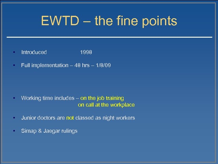 EWTD – the fine points • Introduced • Full implementation – 48 hrs –