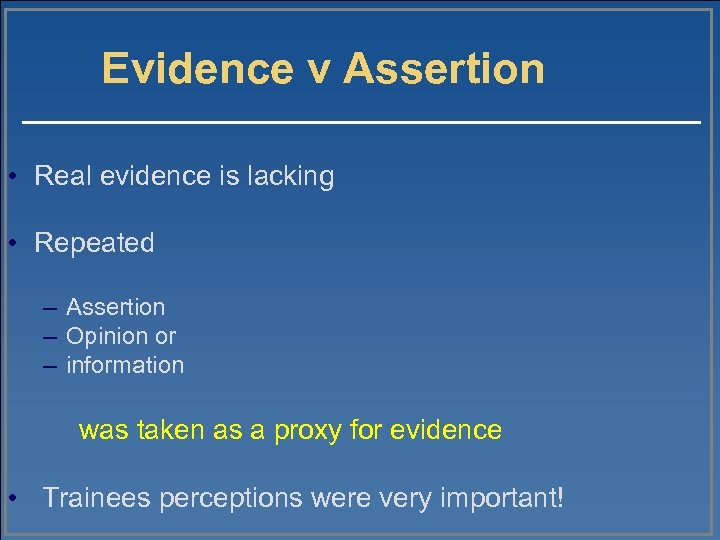 Evidence v Assertion • Real evidence is lacking • Repeated – Assertion – Opinion