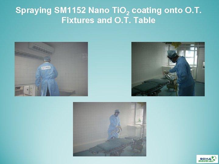 Spraying SM 1152 Nano Ti. O 2 coating onto O. T. Fixtures and O.