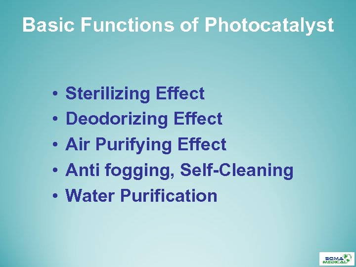 Basic Functions of Photocatalyst • • • Sterilizing Effect Deodorizing Effect Air Purifying Effect