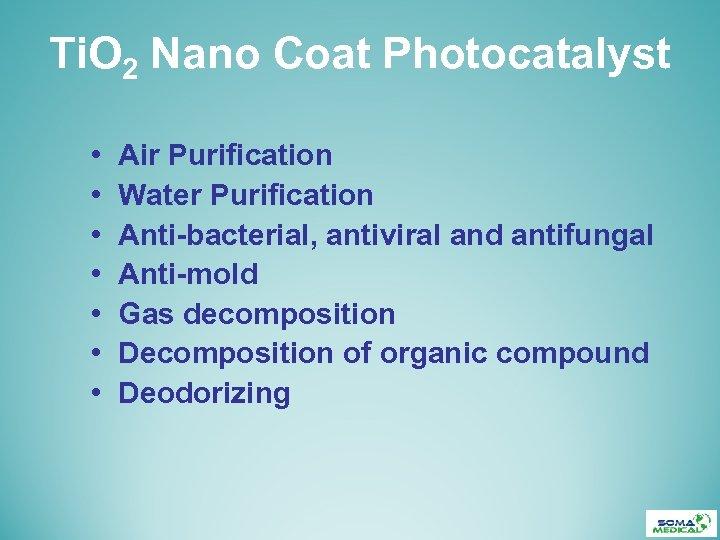 Ti. O 2 Nano Coat Photocatalyst • • Air Purification Water Purification Anti-bacterial, antiviral