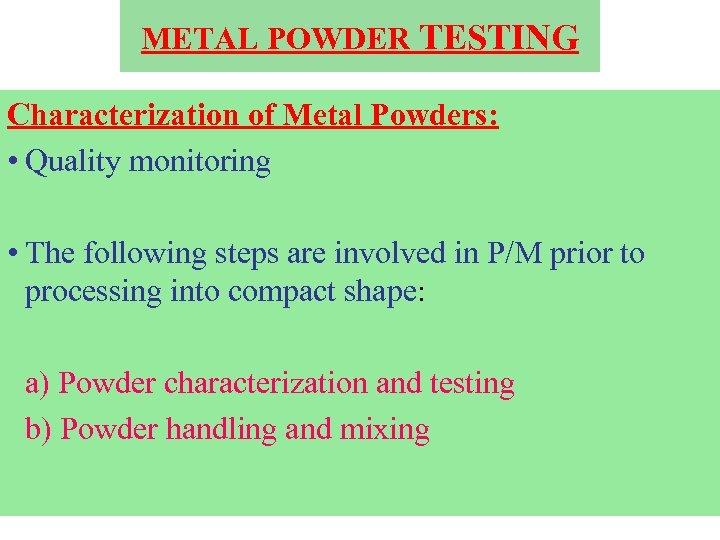 METAL POWDER TESTING Characterization of Metal Powders: • Quality monitoring • The following steps