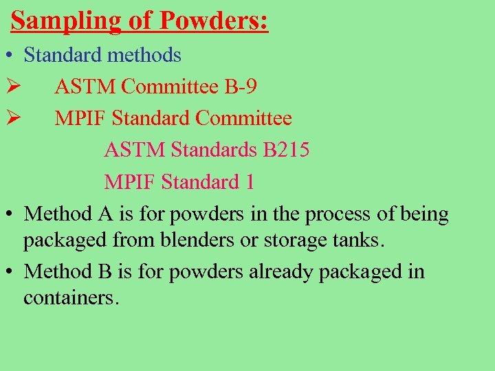 Sampling of Powders: • Standard methods Ø ASTM Committee B-9 Ø MPIF Standard Committee
