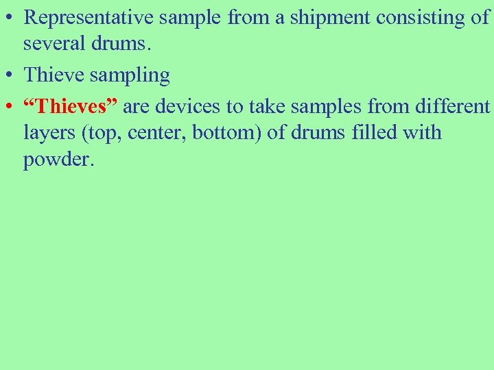 • Representative sample from a shipment consisting of several drums. • Thieve sampling