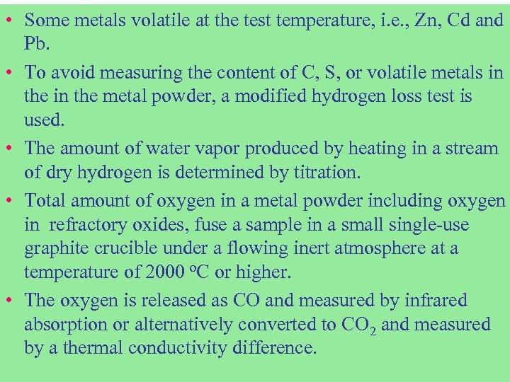 • Some metals volatile at the test temperature, i. e. , Zn, Cd