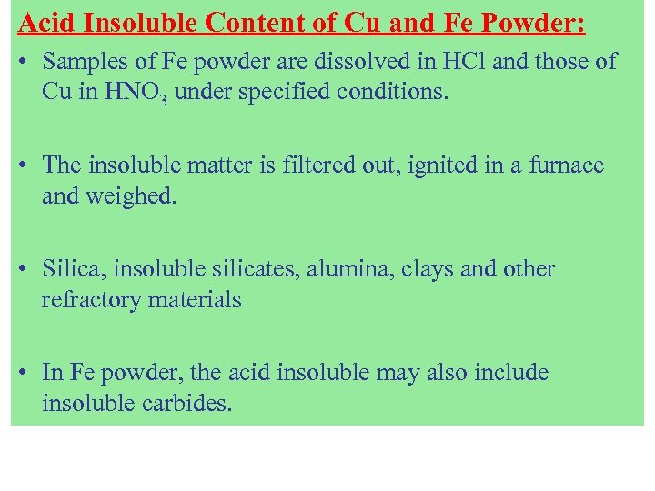 Acid Insoluble Content of Cu and Fe Powder: • Samples of Fe powder are