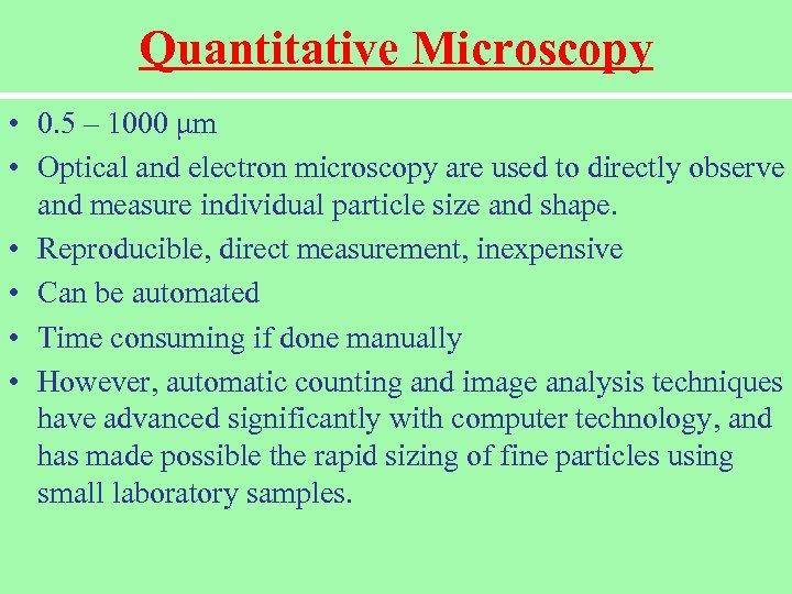 Quantitative Microscopy • 0. 5 – 1000 μm • Optical and electron microscopy are