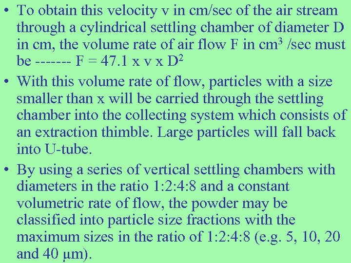 • To obtain this velocity v in cm/sec of the air stream through