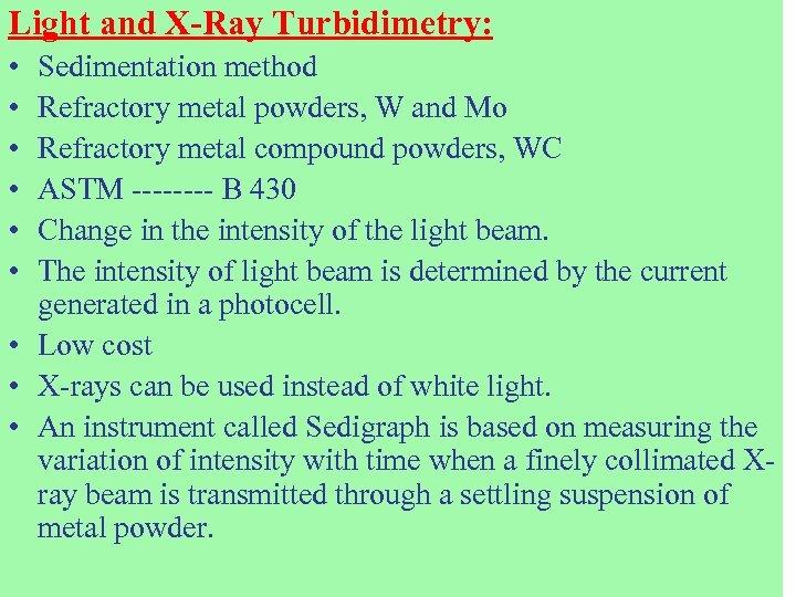 Light and X-Ray Turbidimetry: • • • Sedimentation method Refractory metal powders, W and