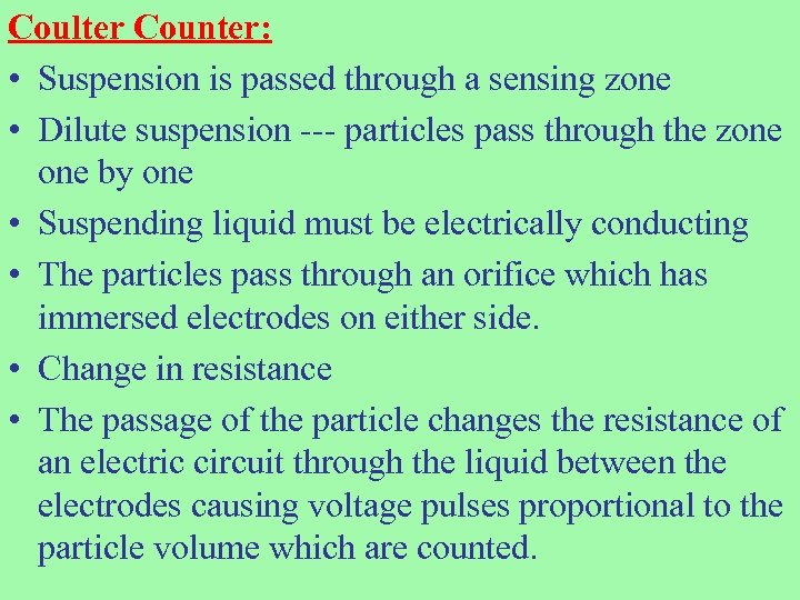 Coulter Counter: • Suspension is passed through a sensing zone • Dilute suspension ---