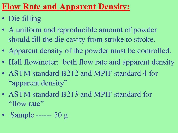 Flow Rate and Apparent Density: • Die filling • A uniform and reproducible amount