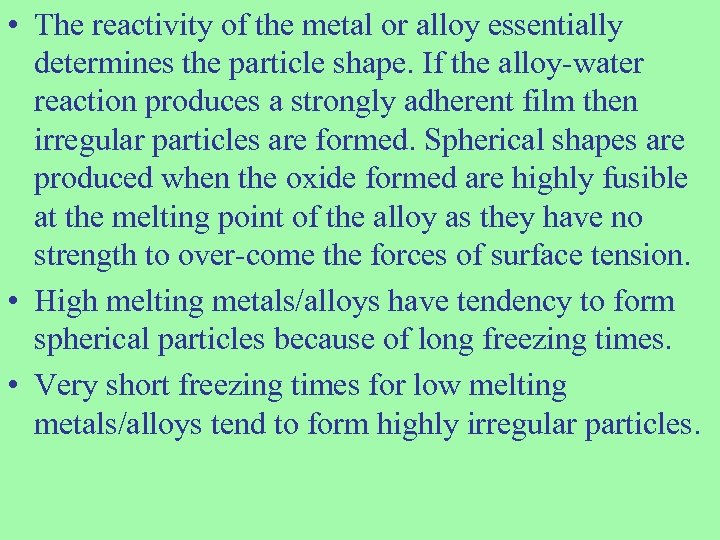 • The reactivity of the metal or alloy essentially determines the particle shape.