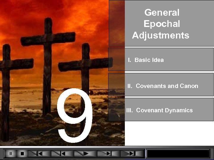General Epochal Adjustments I. Basic Idea 9 II. Covenants and Canon III. Covenant Dynamics