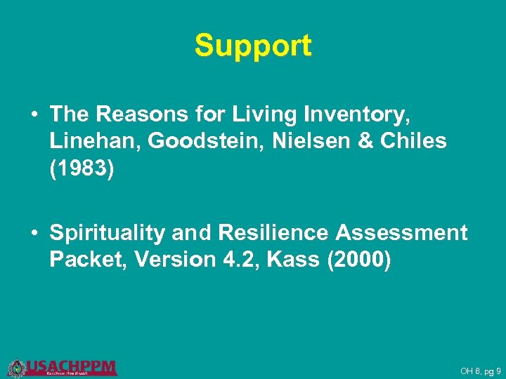 Support • The Reasons for Living Inventory, Linehan, Goodstein, Nielsen & Chiles (1983) •