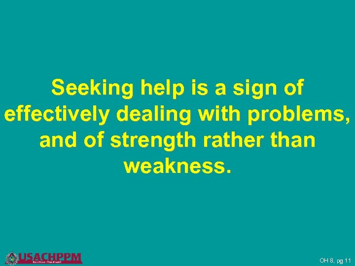 Seeking help is a sign of effectively dealing with problems, and of strength rather