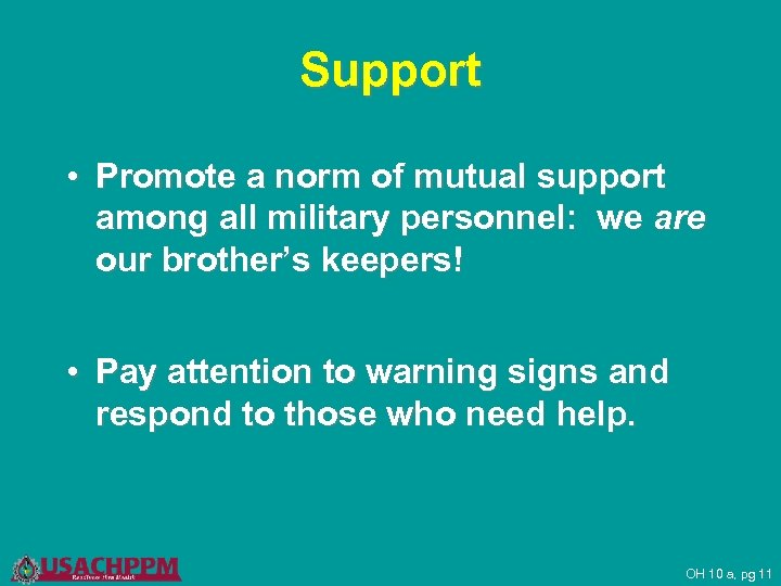 Support • Promote a norm of mutual support among all military personnel: we are