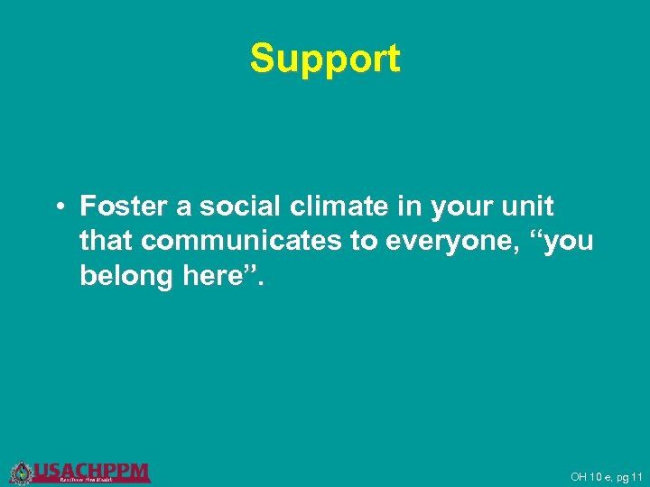 """Support • Foster a social climate in your unit that communicates to everyone, """"you"""