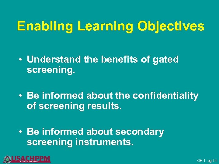 Enabling Learning Objectives • Understand the benefits of gated screening. • Be informed about