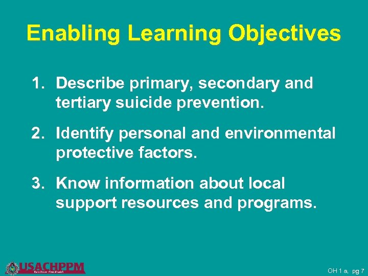 Enabling Learning Objectives 1. Describe primary, secondary and tertiary suicide prevention. 2. Identify personal