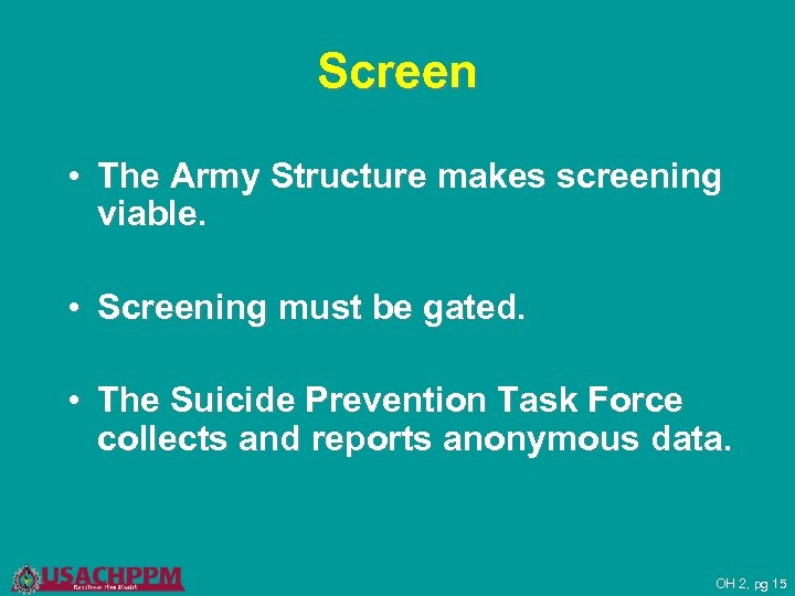 Screen • The Army Structure makes screening viable. • Screening must be gated. •
