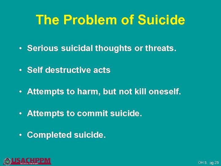 The Problem of Suicide • Serious suicidal thoughts or threats. • Self destructive acts