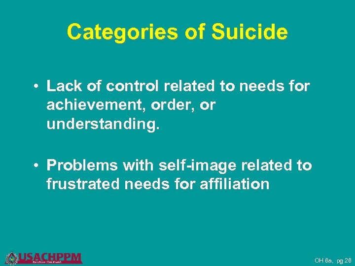 Categories of Suicide • Lack of control related to needs for achievement, order, or