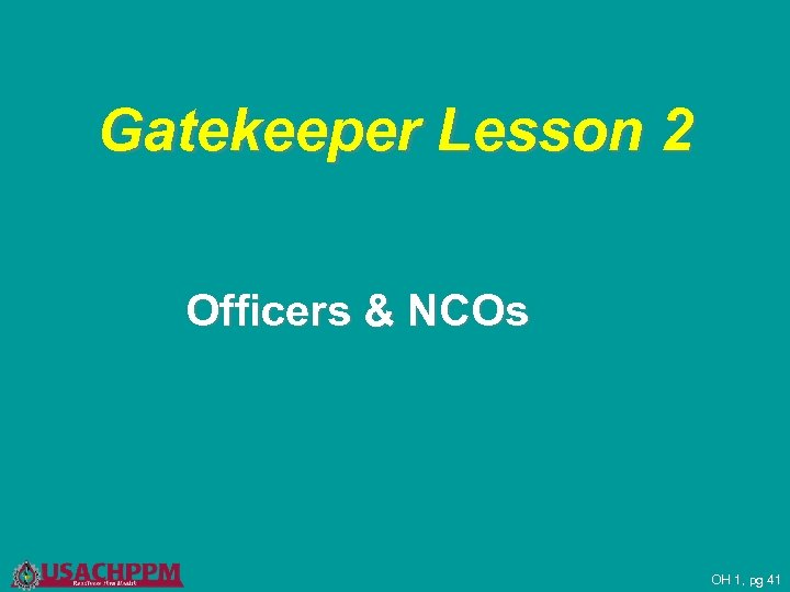 Gatekeeper Lesson 2 Officers & NCOs OH 1, pg 41