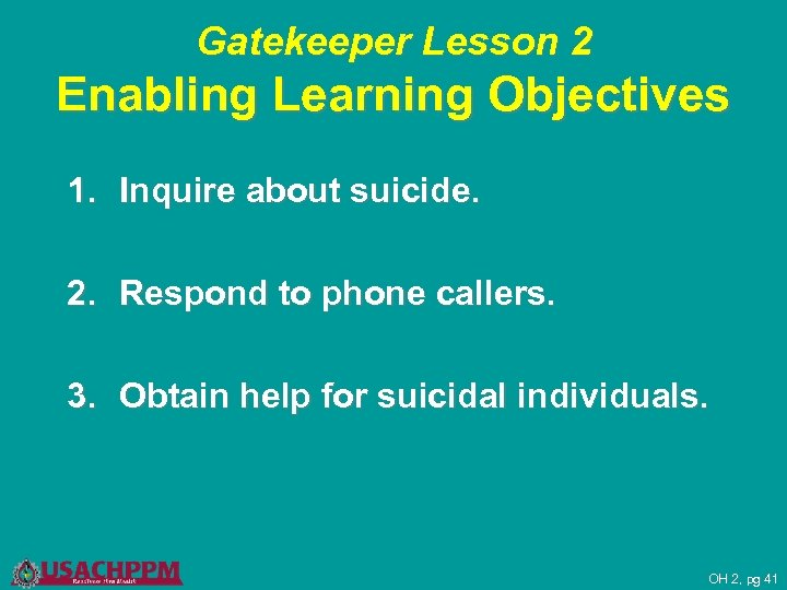 Gatekeeper Lesson 2 Enabling Learning Objectives 1. Inquire about suicide. 2. Respond to phone