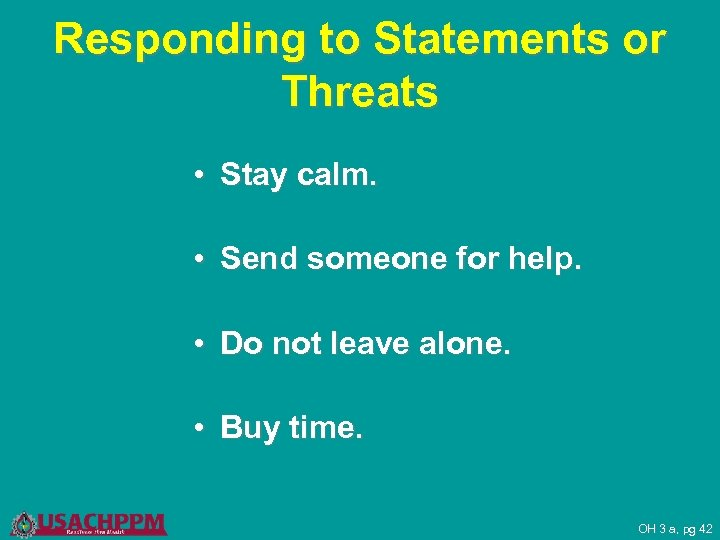 Responding to Statements or Threats • Stay calm. • Send someone for help. •