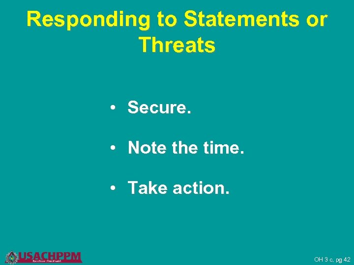 Responding to Statements or Threats • Secure. • Note the time. • Take action.