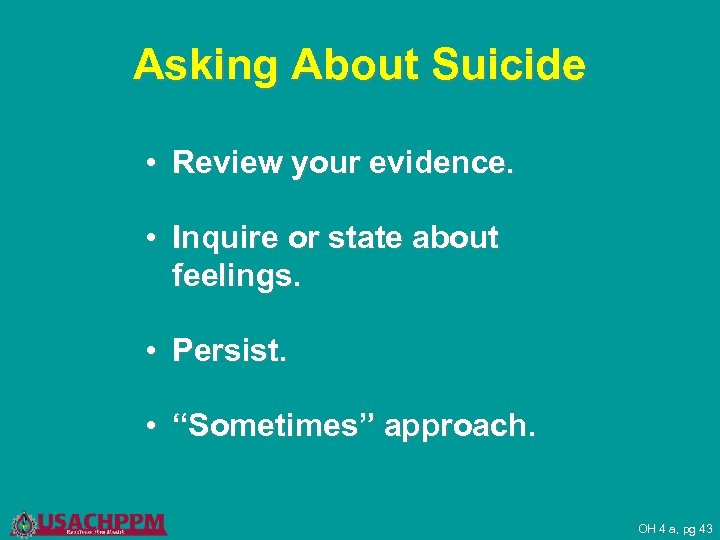 Asking About Suicide • Review your evidence. • Inquire or state about feelings. •
