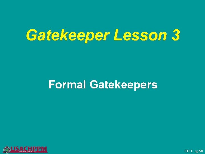 Gatekeeper Lesson 3 Formal Gatekeepers OH 1, pg 50