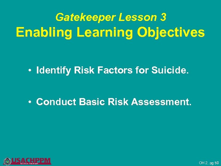 Gatekeeper Lesson 3 Enabling Learning Objectives • Identify Risk Factors for Suicide. • Conduct